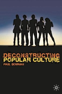 Deconstructing Popular Culture by Paul Bowman