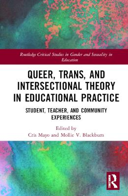 Queer, Trans, and Intersectional Theory in Educational Practice: Student, Teacher, and Community Experiences book