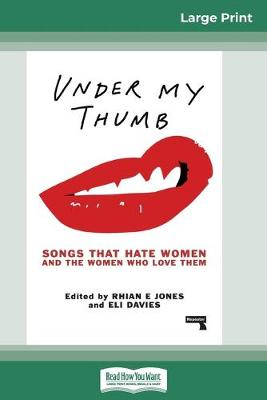 Under My Thumb: Songs That Hate Women and the Women Who Love Them (16pt Large Print Edition) by Rhian E Jones