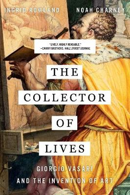 The Collector of Lives: Giorgio Vasari and the Invention of Art book