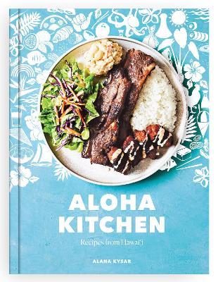 Aloha Kitchen: Recipes from Hawai'i by Alana Kysar
