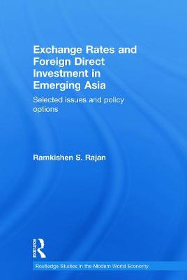 Exchange Rates and Foreign Direct Investment in Emerging Asia: Selected Issues and Policy Options by Ramkishen S Rajan
