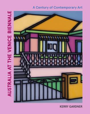 Australia at the Venice Biennale: A Century of Contemporary Art book