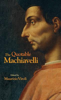 The Quotable Machiavelli by Niccolo Machiavelli