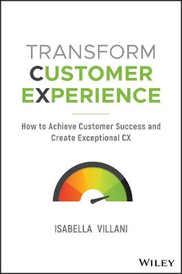 Transform Customer Experience: How to achieve customer success and create exceptional CX book