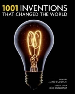 1001 Inventions That Changed the World by James O'Loghlin