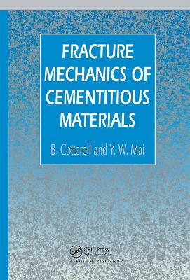 Fracture Mechanics of Cementitious Materials by B. Cotterell