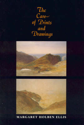 The Care of Prints and Drawings by Margaret Holben Ellis