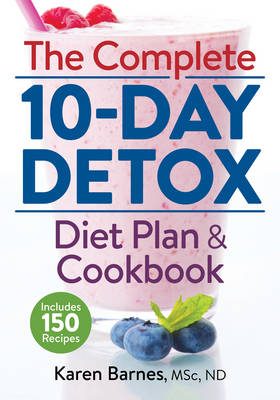 The Complete 10-Day Detox Diet Plan and Cookbook by Karen Barnes