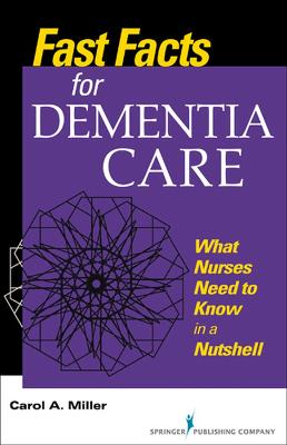 Fast Facts for Dementia Care by Carol A. Miller