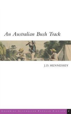 An Australian Bush Track by J D Hennessey