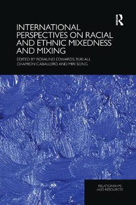 International Perspectives on Racial and Ethnic Mixedness and Mixing by Rosalind Edwards