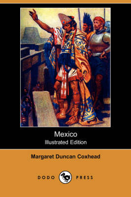 Mexico (Illustrated Edition) (Dodo Press) by Margaret Duncan Coxhead