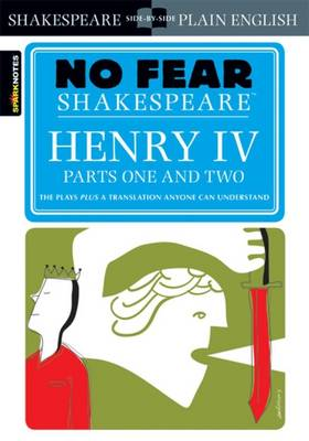 Henry IV Parts One and Two (No Fear Shakespeare) by SparkNotes