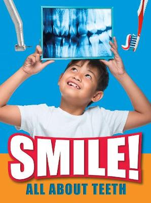 Smile!: All About Teeth by Ben Hubbard