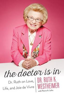 The Doctor Is In by Dr. Ruth K. Westheimer