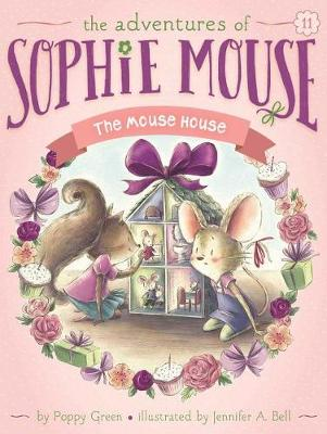Adventures of Sophie Mouse: #11 Mouse House by Poppy Green