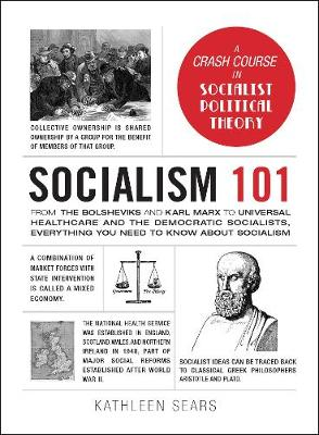 Socialism 101: From the Bolsheviks and Karl Marx to Universal Healthcare and the Democratic Socialists, Everything You Need to Know about Socialism by Kathleen Sears