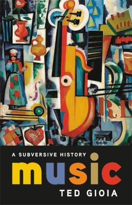 Music: A Subversive History by Ted Gioia