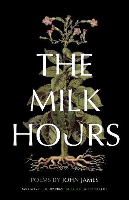 The Milk Hours: Poems by John James