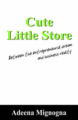 Cute Little Store: Between the entrepreneurial dream and business reality book