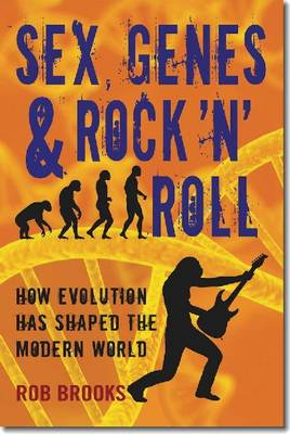Sex, Genes & Rock 'n' Roll: How Evolution Has Shaped the Modern World book