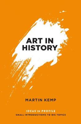 Art in History, 600 BC - 2000 AD: Ideas in Profile by Mr Martin Kemp