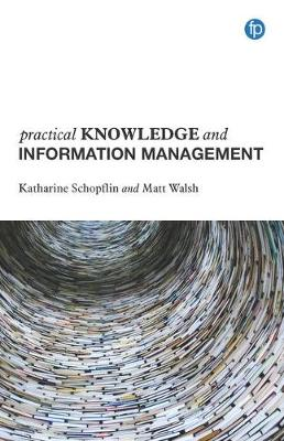 Practical Knowledge and Information Management by Matt Walsh