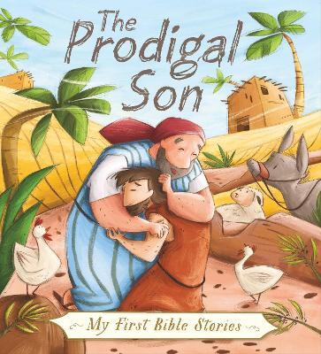 My First Bible Stories (Stories Jesus Told): The Prodigal Son by Simona Sanfilippo