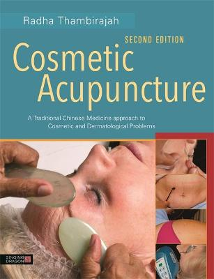 Cosmetic Acupuncture, Second Edition: A Traditional Chinese Medicine Approach to Cosmetic and Dermatological Problems by Radha Thambirajah