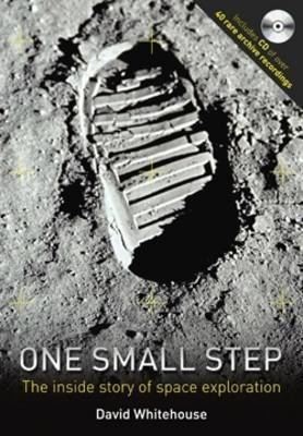One Small Step: The Inside Story of Space Exploration by David Whitehouse