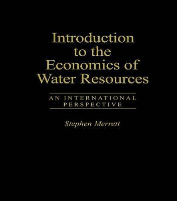 Introduction to the Economics of Water Resources by Stephen Merrett