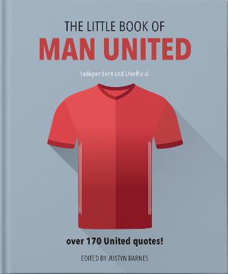The Little Book of Man United: Over 170 United quotes by Orange Hippo!