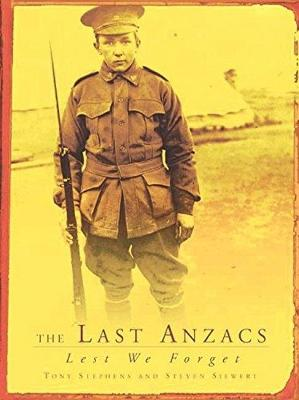 Last Anzacs: Lest We Forget by Tony Stephens