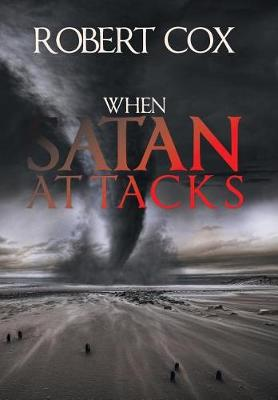 When Satan Attacks by Robert Cox