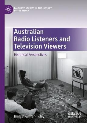 Australian Radio Listeners and Television Viewers: Historical Perspectives by Bridget Griffen-Foley