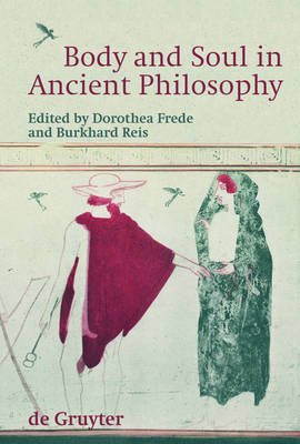 Body and Soul in Ancient Philosophy by Burkhard Reis