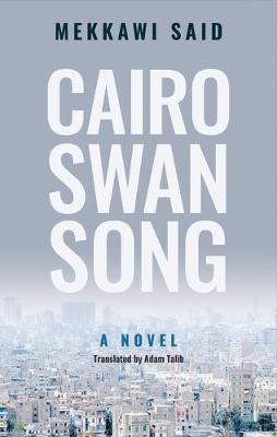 Cairo Swan Song: A Novel by Mekkawi Said