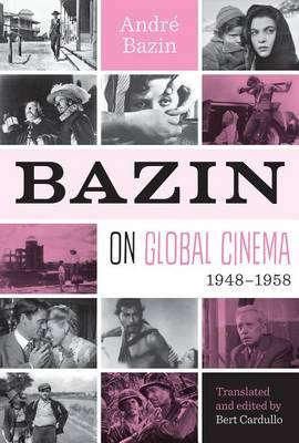 Bazin on Global Cinema, 1948-1958 by Andre Bazin
