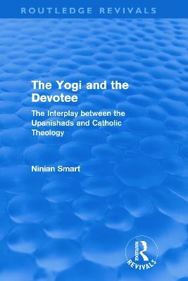 The Yogi and the Devotee by Ninian Smart
