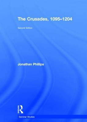 The Crusades, 1095-1204 by Jonathan Phillips