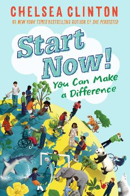 Start Now!: You Can Make a Difference by Chelsea Clinton