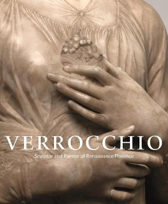 Verrocchio: Sculptor and Painter of Renaissance Florence by Andrew Butterfield