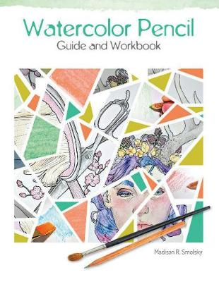 Watercolor Pencil Guide and Workbook by Madison R. Smolsky