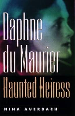 Daphne du Maurier, Haunted Heiress by Nina Auerbach