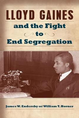 Lloyd Gaines and the Fight to End Segregation by James W. Endersby