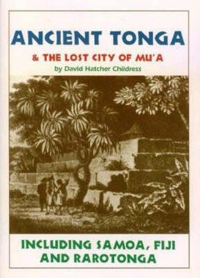 Ancient Tonga and the Lost City of Mu'a by David Hatcher Childress