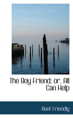 The Boy Friend; Or, All Can Help by Friendly Aunt Friendly