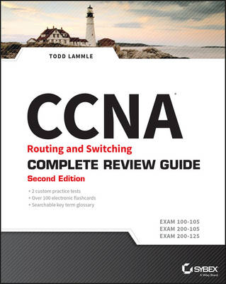 CCNA Routing and Switching Complete Review Guide (Exams 100-105, 200-105, 200-125) 2E by Todd Lammle