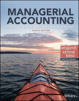 Managerial Accounting: Tools for Business Decision Making 8E by Jerry J. Weygandt